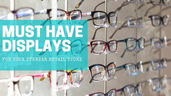 must have displays for your eyewear retail stores